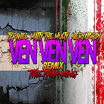 Ven Ven Ven (feat. Maty the Multy, Nery Jordy, Tyrahel) [Remix]