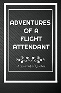 Adventures of A Flight Attendant: A Journal of Quotes: Perfect Quote Journal for Flight Attendant gift, 100 Pages 6*9 Inch...