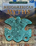 Mesoamerican Myths (Myths from Around the World)