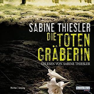 Die Totengräberin                   Autor:                                                                                                                                 Sabine Thiesler                               Sprecher:                                                                                                                                 Sabine Thiesler                      Spieldauer: 6 Std. und 51 Min.     150 Bewertungen     Gesamt 4,2