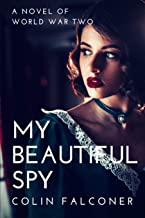My Beautiful Spy: a world war 2 spy novel of passion and intrigue (20th century stories)