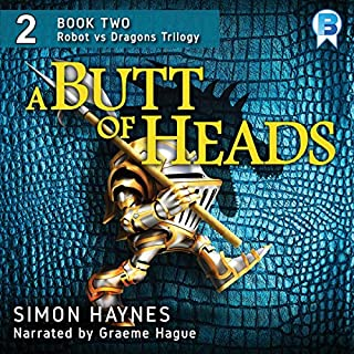 A Butt of Heads     Robot vs Dragons, Book 2              By:                                                                                                                                 Simon Haynes                               Narrated by:                                                                                                                                 Graeme Hague                      Length: 7 hrs and 18 mins     Not rated yet     Overall 0.0