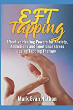 EFT Tapping: Effective Healing Powers for Anxiety,Addictions and Emotional Stress Using Tapping Therapy ( 30 day challenge)