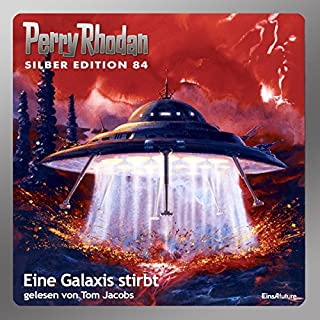 Eine Galaxis stirbt     Perry Rhodan Silber Edition 84              Autor:                                                                                                                                 William Voltz,                                                                                        H. G. Ewers,                                                                                        Ernst Vlcek,                   und andere                          Sprecher:                                                                                                                                 Tom Jacobs                      Spieldauer: 16 Std. und 32 Min.     69 Bewertungen     Gesamt 4,7