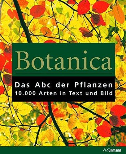 Botanica: Das ABC der Pflanzen. 10.000 Arten in Text und Bild