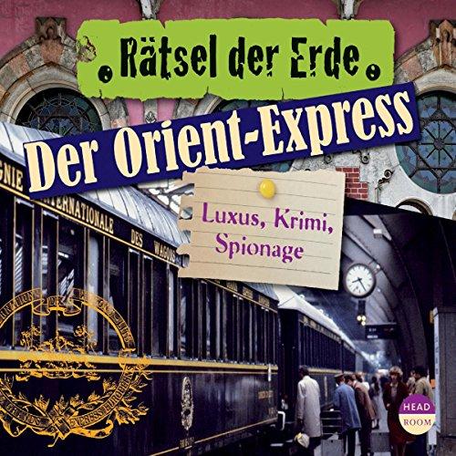 Der Orient-Express - Luxus, Krimi, Spionage cover art