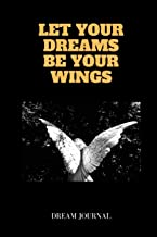 Let Your Dreams Be Your Wings Dream Journal: Elegant Interactive Notebook For Keeping Track And Recording Your Dreams And ...