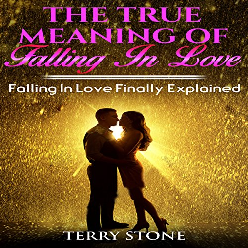 The True Meaning of Falling in Love: Falling in Love Finally Explained                   By:                                                                                                                                 Terry Stone                               Narrated by:                                                                                                                                 Trevor Clinger                      Length: 35 mins     5 ratings     Overall 5.0