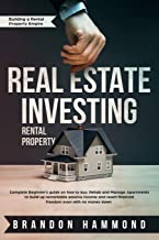 Real Estate Investing – Rental Property: Complete Beginner's guide on how to Buy, Rehab and Manage Apartments to build up remarkable Passive Income ... down (Building a Rental Property Empire)