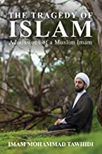 The Tragedy of Islam: Admissions of a Muslim Imam