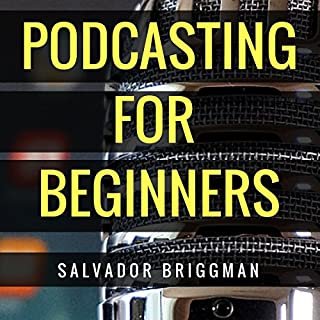 Podcasting for Beginners     Start, Grow and Monetize Your Podcast              By:                                                                                                                                 Salvador Briggman                               Narrated by:                                                                                                                                 Salvador Briggman                      Length: 1 hr and 38 mins     19 ratings     Overall 4.4