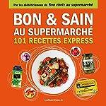 Bon et sain au supermarché - 101 recettes express de LaNutrition.fr