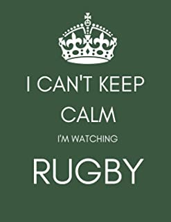 I Can't Keep Calm I'm Watching Rugby: Funny Gift Notebook/Journal (Blank/Lined) for Fans/Lovers/Addicts (Men/Women/Boys/Kids at Christmas/Birthday/As a Well Done Present)