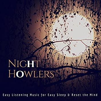 Night Howlers (Easy Listening Music For Easy Sleep and amp; Reset The Mind)