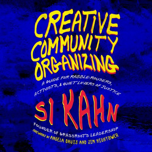 Creative Community Organizing     A Guide for Rabble-Rousers, Activists, and Quiet Lovers of Justice              By:                                                                                                                                 Si Kahn                               Narrated by:                                                                                                                                 Kevin Pierce                      Length: 7 hrs and 2 mins     16 ratings     Overall 4.1