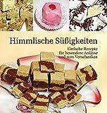 Himmlische Süßigkeiten: Einfache Rezepte für besondere Anlässe und zum Verschenken