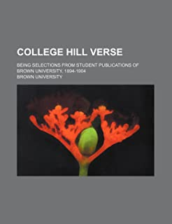 College Hill Verse; Being Selections from Student Publications of Brown University, 1894-1904