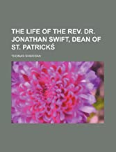 The Life of the REV. Dr. Jonathan Swift, Dean of St. Patrick