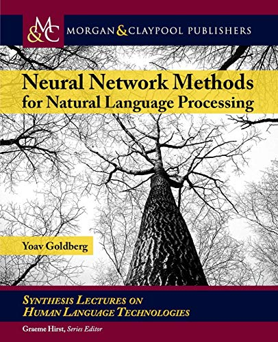 Compare Textbook Prices for Neural Network Methods in Natural Language Processing Synthesis Lectures on Human Language Technologies  ISBN 9781627052986 by Goldberg, Yoav,Hirst, Graeme