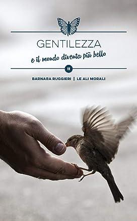 Gentilezza: e il mondo diventa più bello - Brevi spunti illustrati (Collana dei Valori Vol. 11)