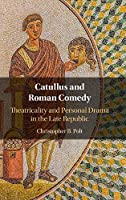 Catullus and Roman Comedy: Theatricality and Personal Drama in the Late Republic