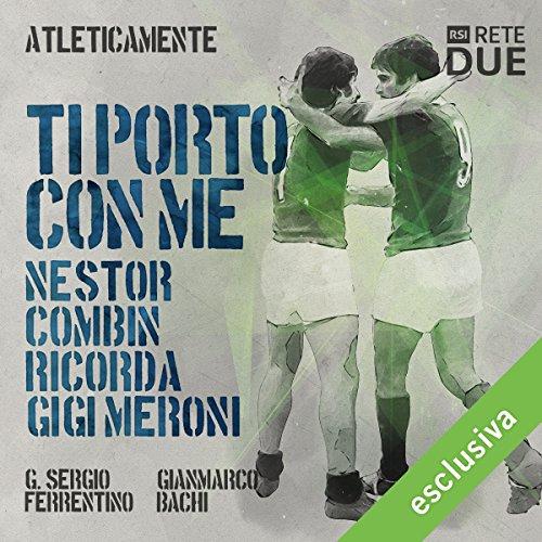 Ti porto con me - Nestor Combin ricorda Gigi Meroni (Atleticamente)  Audiolibri