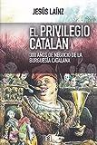Privilegio Catalan, El: 300 años de negocio de la burguesía catalana: 29 (Nuevo Ensayo)
