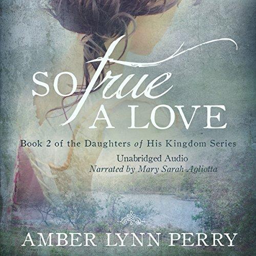 So True a Love: Daughters of His Kingdom, Book 2