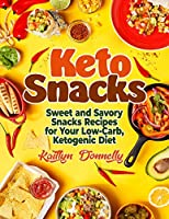 Keto Snacks: Sweet and Savory Snacks Recipes for Your Low-Carb, Ketogenic Diet
