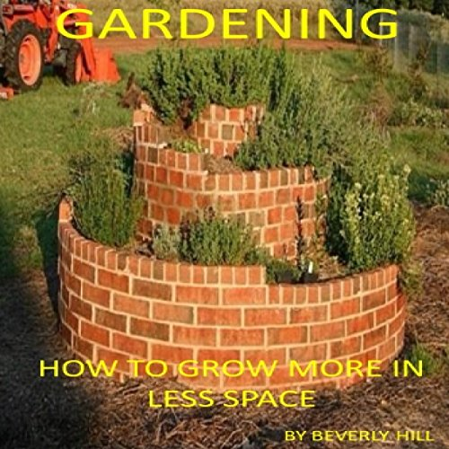 Couverture de Gardening: How to Grow More in Less Space