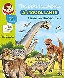 Ma Petite Encyclopédie en Autocollants: la vie des dinosaures - De 5 à 8 ans