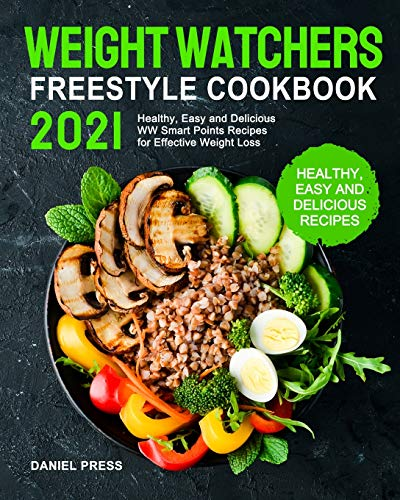 Weight Watchers Freestyle Cookbook 2021: Healthy, Easy and Delicious WW Smart Points Recipes for Effective Weight Loss