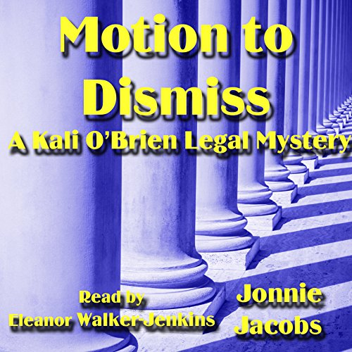Motion to Dismiss     Kali O'Brien Series Book 3              By:                                                                                                                                 Jonnie Jacobs                               Narrated by:                                                                                                                                 Eleanor Walker-Jenkins                      Length: 10 hrs and 50 mins     17 ratings     Overall 3.8