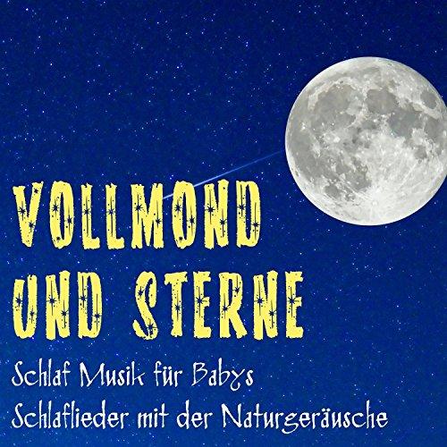 Vollmond und Sterne - Schlaf Musik für Babys, Schlaflieder mit der Naturgeräusche