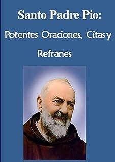 Santo Padre Pio: Potentes Oraciones, Citas y Refranes (Spanish Edition)