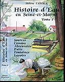 Histoire d'eau en Seine et Marne Sources Canaux Abreuvoirs Puits Fontaines Lavoirs