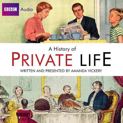 Radio 4's A History of Private Life                   By:                                                                                                                                 Amanda Vickery,                                                                                        Simon Tcherniak                               Narrated by:                                                                                                                                 Deborah Findlay,                                                                                        John Sessions,                                                                                        Jasmine Hyde,                   and others                 Length: 6 hrs and 41 mins     34 ratings     Overall 4.2