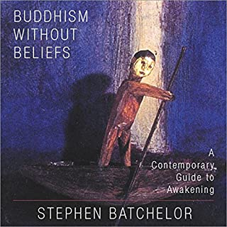 Buddhism Without Beliefs     A Contemporary Guide to Awakening              By:                                                                                                                                 Stephen Batchelor                               Narrated by:                                                                                                                                 Stephen Batchelor                      Length: 4 hrs and 52 mins     225 ratings     Overall 4.4