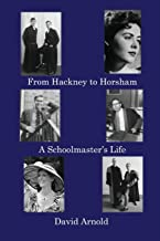 From Hackney to Horsham: A Schoolmaster's Life