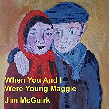 When You And I Were Young Maggie