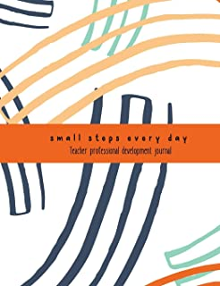 Teacher Professional Development Journal: 'Small steps every day' notebook for professional learning records