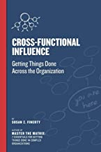 Cross Functional Influence: Getting Things Done Across the Organization