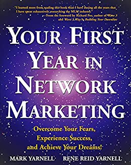 Your First Year in Network Marketing: Overcome Your Fears, Experience Success, and Achieve Your Dreams! by [Mark Yarnell, Rene Reid Yarnell]