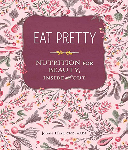 Eat Pretty: Nutrition for Beauty, Inside and Out (Nutrition Books, Health Journals, Books about Food
