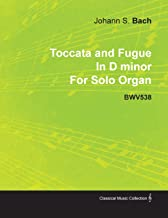 Toccata and Fugue in D Minor by J. S. Bach for Solo Organ Bwv538