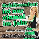Schützenfest ist nur einmal im Jahr - Komm Scheiss drauf (Wir feiern die größte Apres Ski und Karneval Party mit den besten Schlager Hits 2014 bis 2015)