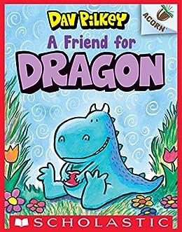 A Friend for Dragon: An Acorn Book (Dragon #1) by [Dav Pilkey]