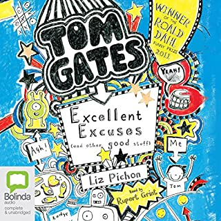 Excellent Excuses (and Other Good Stuff)     Tom Gates, Book 2              By:                                                                                                                                 Liz Pichon                               Narrated by:                                                                                                                                 Rupert Grint                      Length: 2 hrs and 10 mins     79 ratings     Overall 4.7