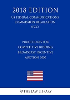 Procedures for Competitive Bidding - Broadcast Incentive Auction 1000 (US Federal Communications Commission Regulation) (F...