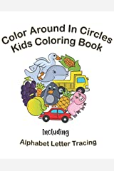 Color Around In Circles Kids Coloring Book: Fun Coloring Activities for Kids Including Alphabet Letter Tracing (Fun Coloring Book for Toddlers and Kids) Paperback